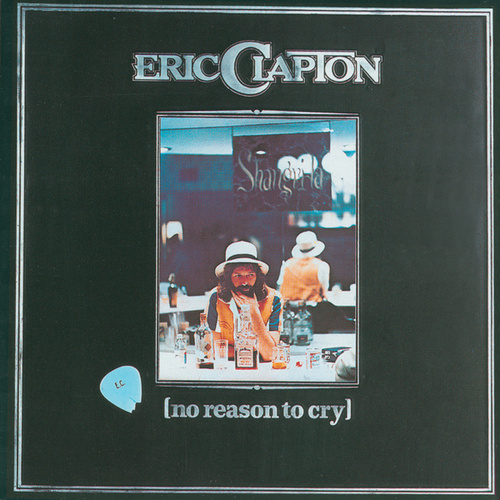 No Reason To Cry by Eric Clapton