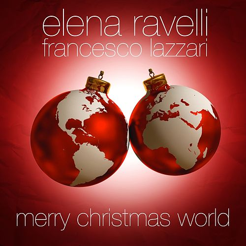 Merry Christmas World (Your Soundtrack for the Holidays) by Elena Ravelli