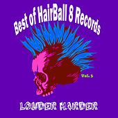 Best of Hairball 8 Records, Vol. 5-Louder Harder by Various Artists