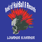 Best of Hairball 8 Records, Vol. 2-Louder Harder by Various Artists