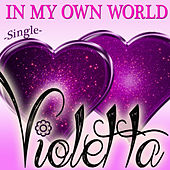 Violetta - In My Own World by Violetta Girl