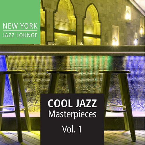 Cool Jazz Masterpieces, Vol. 1 by New York Jazz Lounge