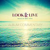 Look & Live (Album Commentary) by Matt Papa