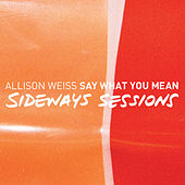 Say What You Mean (Sideways Sessions) by Allison Weiss