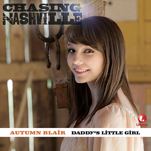 Daddy's Little Girl (From Chasing Nashville) by Autumn Blair
