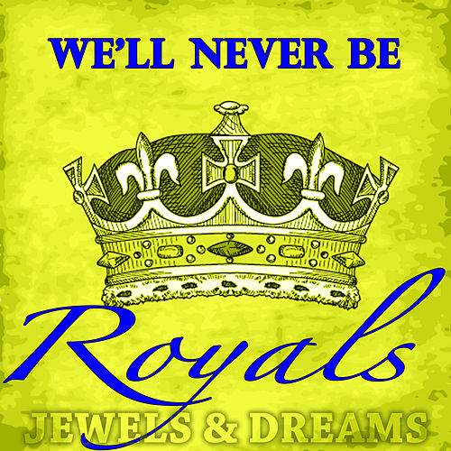 We'll Never Be Royals by The Jewels