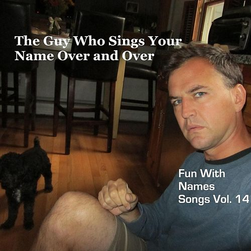 Fun With Names Songs, Vol. 14 by The Guy Who Sings Your Name Over and Over