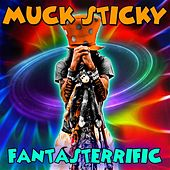 Fantasterrific by Muck Sticky