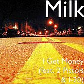 I Get Money (feat. 2 Pistols & I-20) by Milk