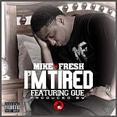 I'm Tired (Explicit) [feat. Que] by Mike Fresh