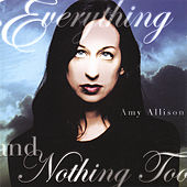 Everything And Nothing Too by Amy Allison