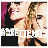 A Collection Of Roxette Hits! Their 20 Greatest Songs! von Roxette