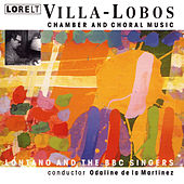 Chamber and Choral Works Villa-Lobos by Lontano