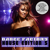 Dance Factory 5 - House Edition - Only Electro House & Club Chart Breakers by Various Artists