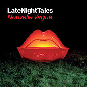 Late Night Tales: Nouvelle Vague (Remastered) by Various Artists