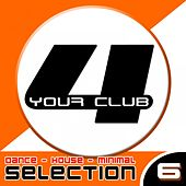 For Your Club, Vol. 6 (Dance, House & Minimal Selection) by Various Artists