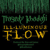 Ill-Luminous Flow by Tragedy Khadafi
