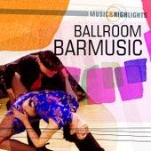 Music & Highlights: Ballroom - Barmusic by Various Artists