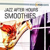 Music & Highlights: Jazz After Hours - Smoothies by Various Artists