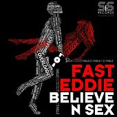 Believe N Sex by Fast Eddie