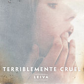 Terriblemente Cruel by Leiva