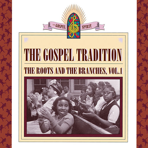 The Gospel Tradition: The Roots & the Branches, Vol. 1 by Various Artists