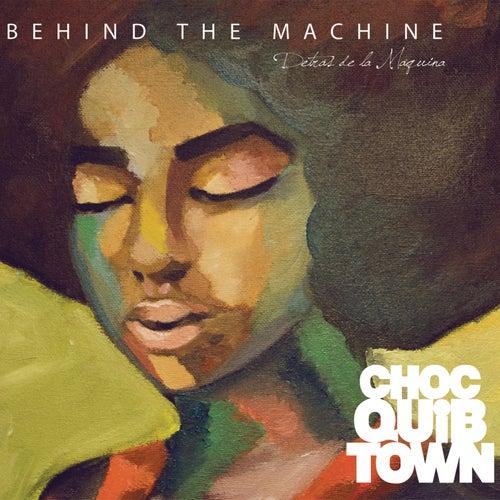 Behind The Machine by Chocquibtown