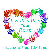 Row Row Row Your Boat: Instrumental Piano Baby Songs by The O'Neill Brothers Group