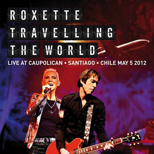 Travelling The World Live at Caupolican, Santiago, Chile May 5, 2012 by Roxette