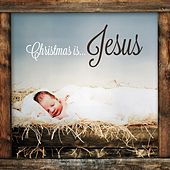 Christmas Is...Jesus by Various Artists