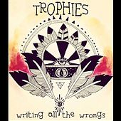 Writing All The Wrongs by Trophies