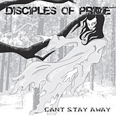 Can't Stay Away by Disciples of Prime