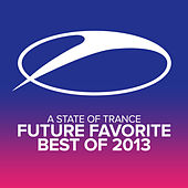 A State Of Trance - Future Favorite Best Of 2013 by Various Artists