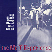 Big Black Bugs Bleed Blue Blood by Mr. T Experience