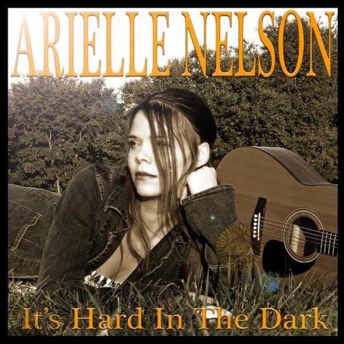 It's Hard in the Dark by Arielle Nelson