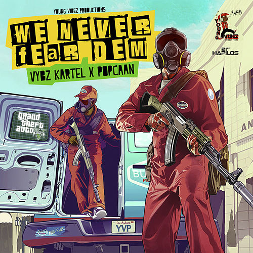 We Never Fear Dem - GTA5 - Single by VYBZ Kartel