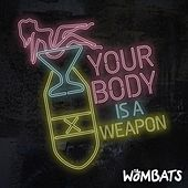 Your Body Is A Weapon by The Wombats