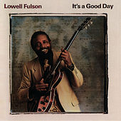 It's A Good Day by Lowell Fulson