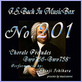 Bach In Musical Box 201 / Chorale Preludes, BWV 756 - BWV 758 by Shinji Ishihara