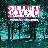 Chillout Covers Collection, Vol. 1 (20 Lounge Remakes of Famous Pop Songs) by Various Artists