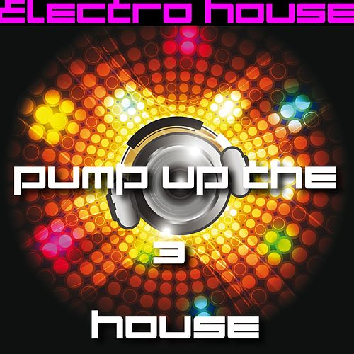 Pump Up the House 3 - Electro House by Various Artists