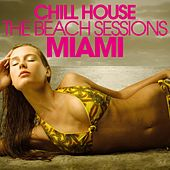 CHILL HOUSE MIAMI - The Beach Sessions by Various Artists