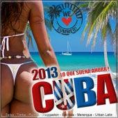 Cuba 2013 - Lo Que Suena Ahora (Reggaeton, Cubaton, Merengue, Salsa, Bachata, Timba, Mambo) by Various Artists