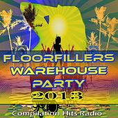 Floorfillers Warehouse Party 2013 (Compilation Hits Radio) by Various Artists