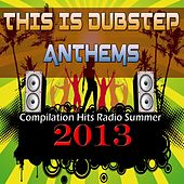 This Is Dubstep Anthems (Compilation Hits Radio Summer 2013) by Various Artists