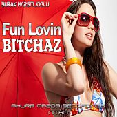 Fun Lovin Bitchaz by Burak Harsitlioglu