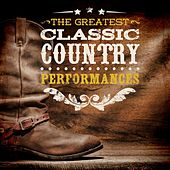 The Greeatest Classic Country Performances by Various Artists