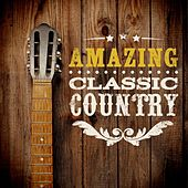 Amazing Classic Country by Various Artists