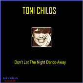 Don't Let the Night Dance Away by Toni Childs