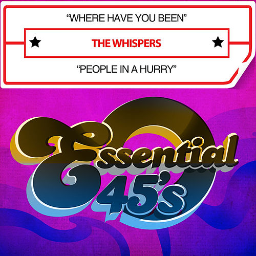 Where Have You Been / People in a Hurry (Digital 45) by The Whispers